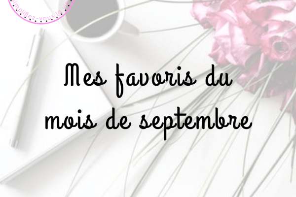 Mes favoris du moment #4 – Septembre