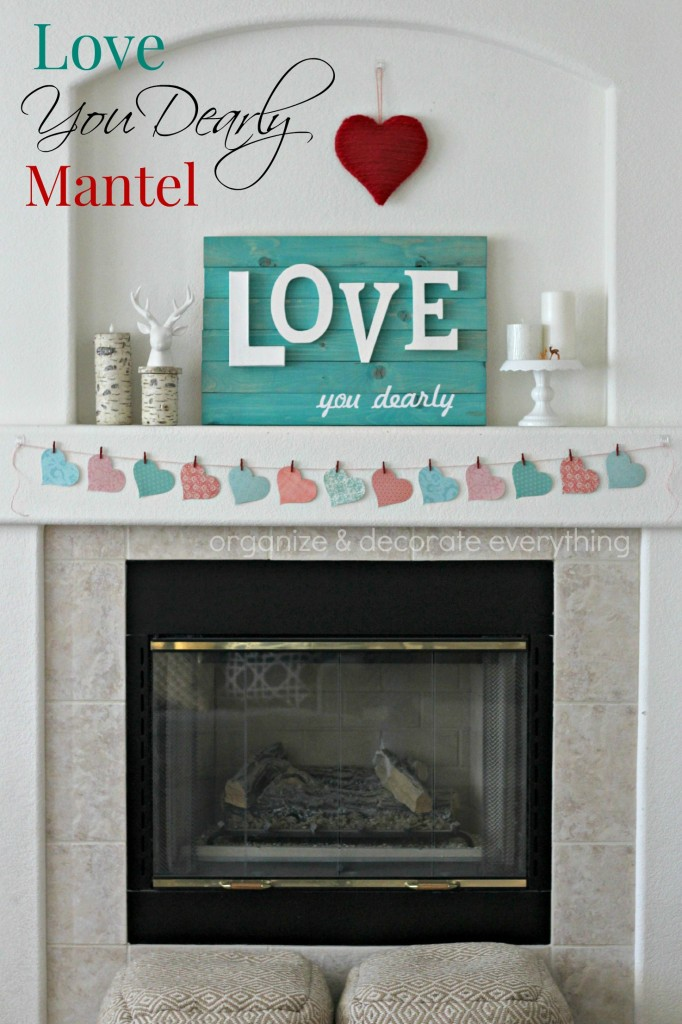 """Love you DEARLY"" theme Valentine's Day Mantel Decorations via Organize Your Stuff Now"