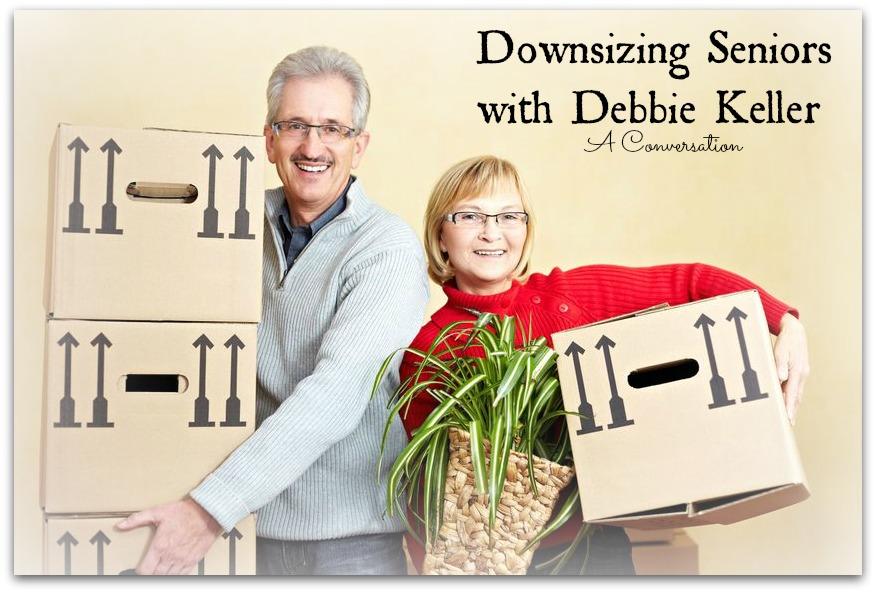 Downsizing Seniors with Debbie Keller: A Conversation