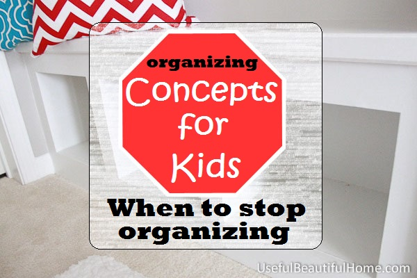 Concept-for-Kids-When-to-Stop-Organizing at orgjunkie.com