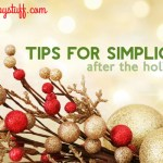 Tips For Simplicity AFTER The Holidays + Free Printable