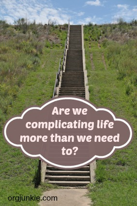 Are we complicating life more than we need to?