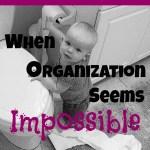 Dear Mothers…When Organization Seems Impossible