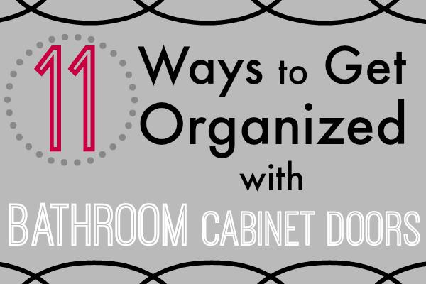 11 Ways to Get Organized with BATHROOM Cabinet Doors