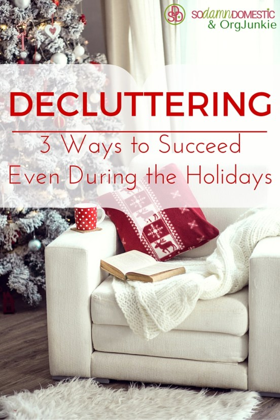 Decluttering - 3 ways to succeed even through the holidays