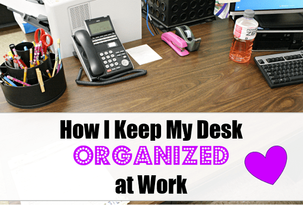 How I keep my desk organized at work