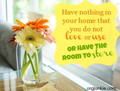 Have nothing in your home that you do not love or use OR have the room to store!