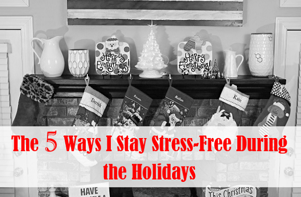 5 ways to stay stress-free during the holidays at I'm an Organizing Junkie blog