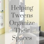 Helping Tweens Organize Their Spaces