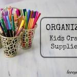 Organized Kids Craft Supplies – 4 Different Ways!