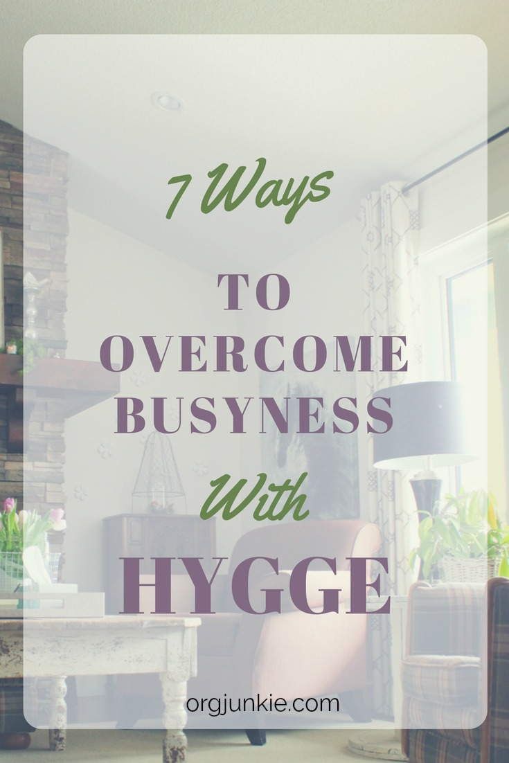 7 Ways to Overcome Busyness with Hygge at I'm an Organizing Junkie blog
