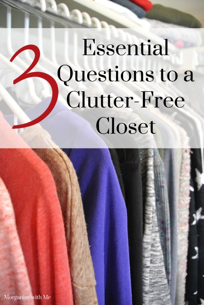 3 Essential Questions to a Clutter-Free Closet at I'm an Organizing Junkie blog
