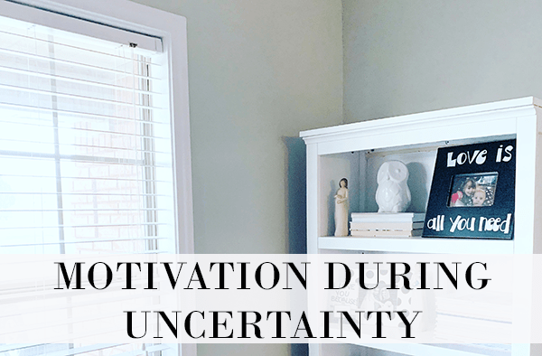 How to Find Motivation In Your Day During Uncertainty at I'm an Organizing Junkie blog