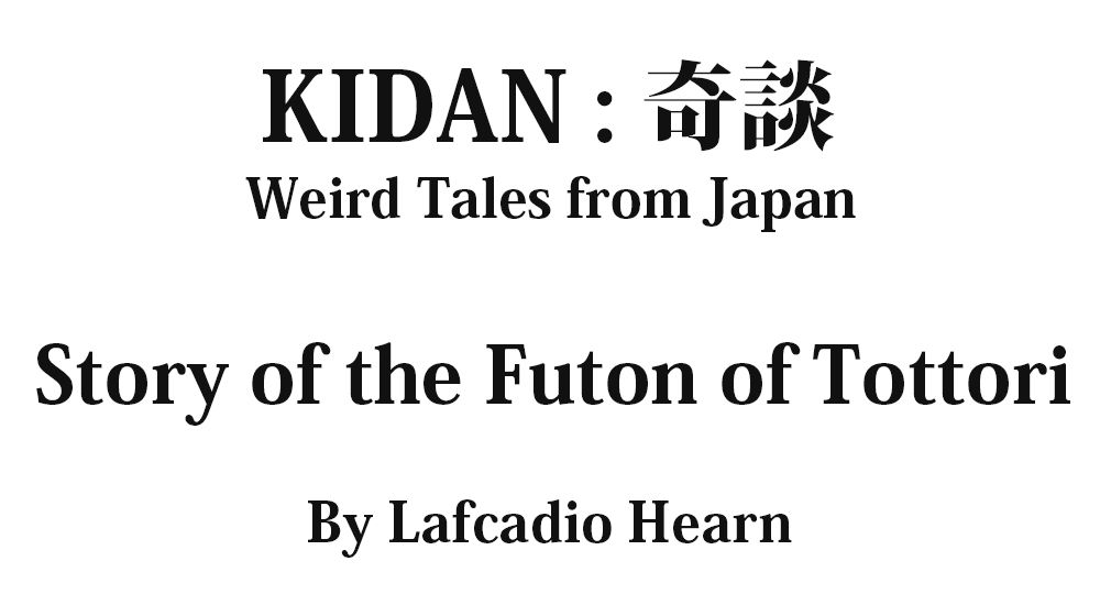"""""""Story of the Futon of Tottori"""" KIDAN - Weird Tales from Japan Full text by Lafcadio Hearn"""