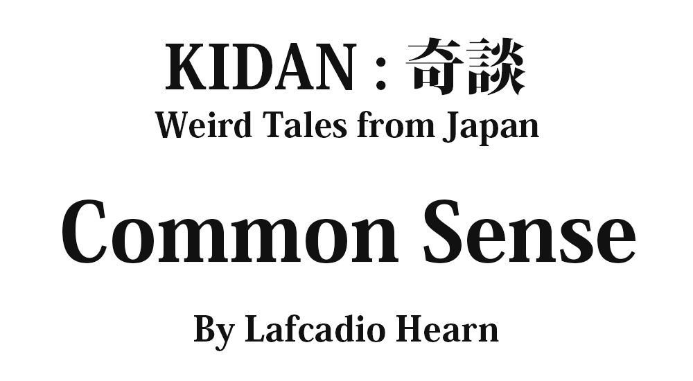 """""""Common Sense"""" KIDAN - Weird Tales from Japan Full text by Lafcadio Hearn"""
