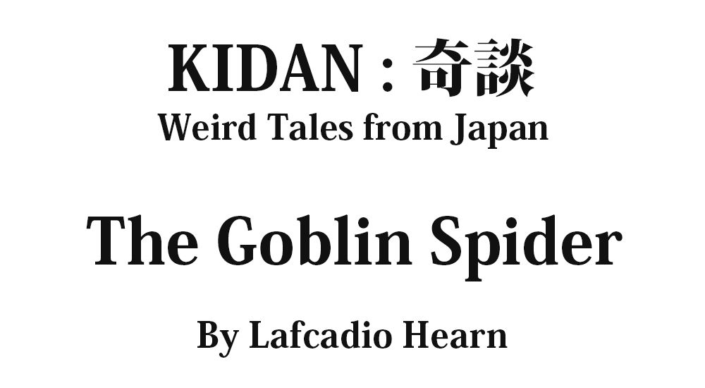 """The Goblin Spider"" KIDAN - Weird Tales from Japan Full text by Lafcadio Hearn"