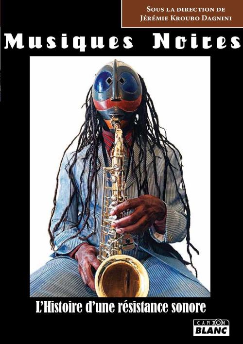 Jérémie Kroubo Dagnininous présente son dernier ouvrage » Musiques noires. L'Histoire d'une résistance sonore.»