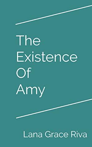 The Existence of Amy Lana Grace Riva
