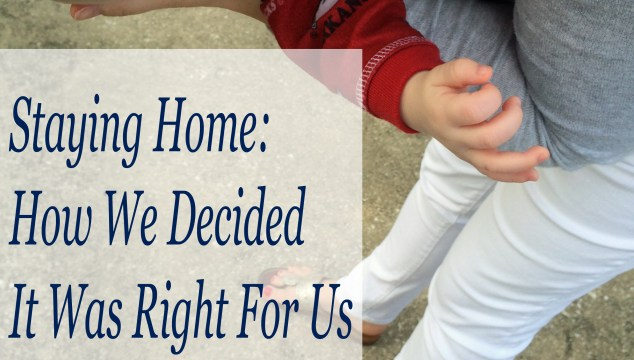 Staying Home: How We Decided It Was Right For Us