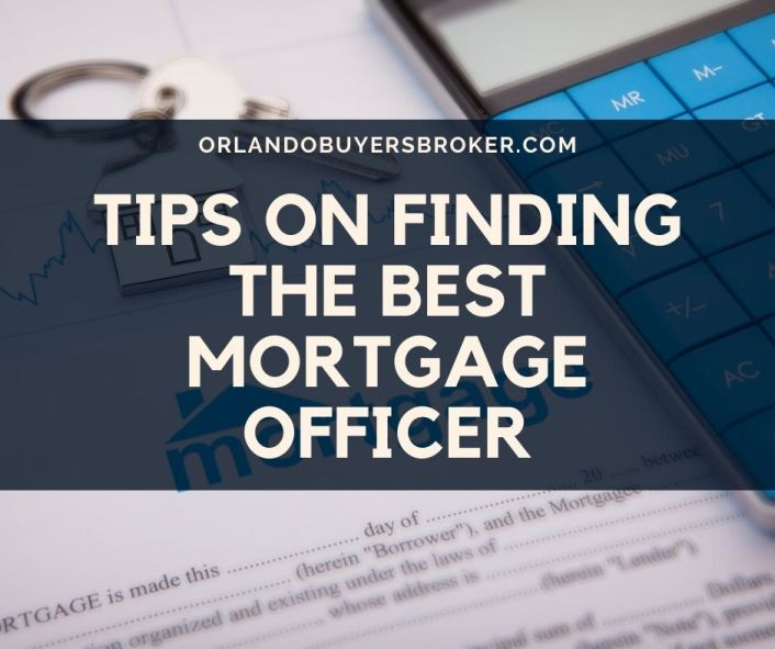 Tips on Finding the Best Mortgage Officer