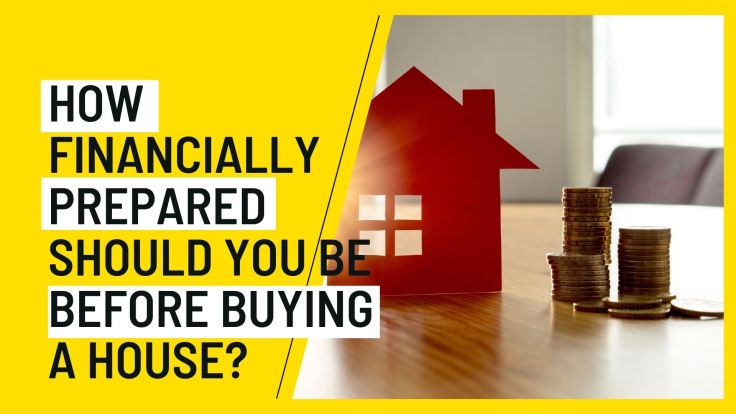 How Financially Prepared Should You Be Before Buying a House?