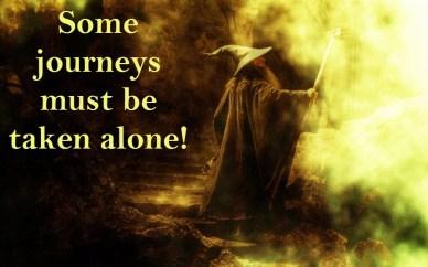 Some journeys must be taken alone orlando espinosa Gandalf
