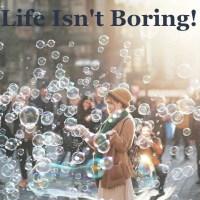 Life Isn't Boring