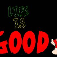I Have A Good Life