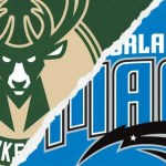 GAME DAY 53 – MILWAUKEE COME TO ORLANDO