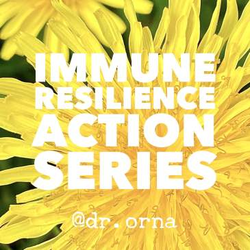 Dr. Orna's Immune Resilience Action Series