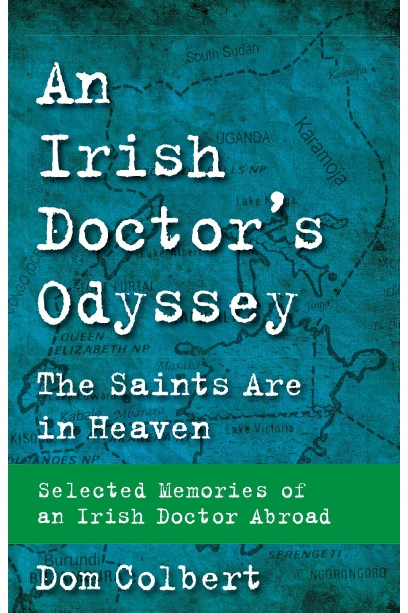 An Irish Doctor's Odyssey: The Saints Are in Heaven