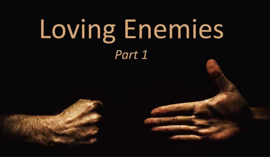 Loving Enemies