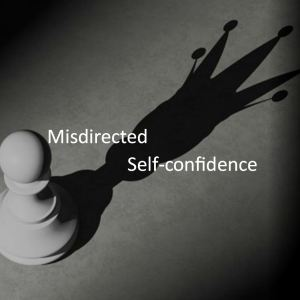 Misdirected Self-confidence