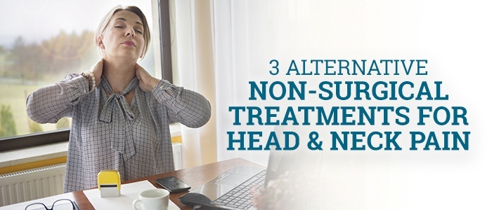 3 Alternative Non-Surgical Treatments for Head & Neck Pain