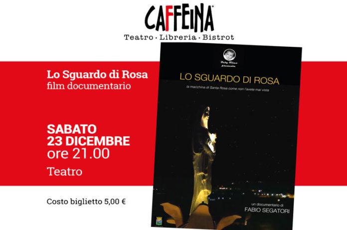 """Al Teatro Caffeina di Viterbo il film-documentario """"Lo Sguardo di Rosa"""" di Fabio Segatori"""