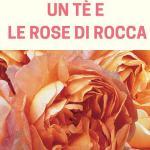 """""""Un tè e le rose di Rocca"""" al Caffè Montanucci"""