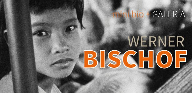 Mini Bio + Galería: Werner Bischof