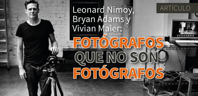 Leonard Nimoy, Bryan Adams y Vivian Maier: Fotógrafos que no son fotógrafos