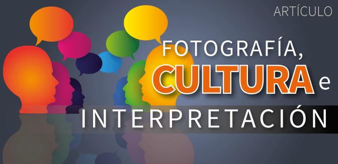 Fotografía, cultura e interpretación