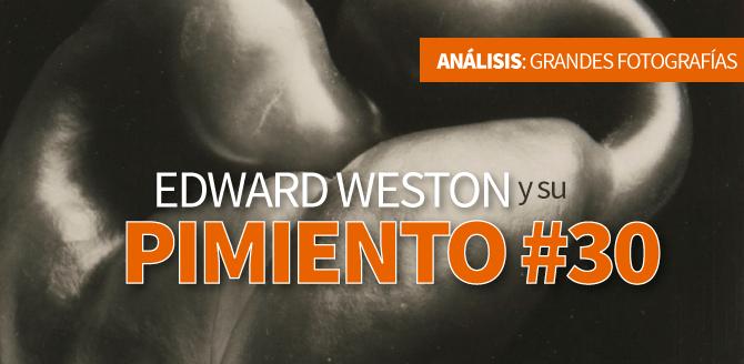 Edward Weston y su Pimiento #30