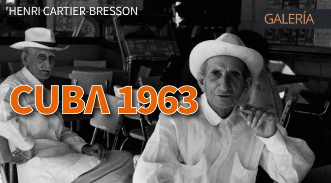 Galería: Henri Cartier-Bresson Cuba 1963