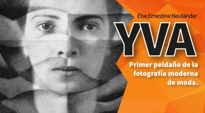 Yva (Else Ernestine Neuländer-Simon): Primer peldaño en la fotografía moderna de modas
