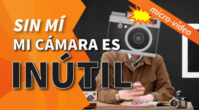 Micro-vídeo: Mi cámara sin mí es inútil.