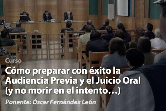 Óscar León: Cómo preparar con éxito la Audiencia Previa y el Juicio Oral (Y no morir en el intento...)