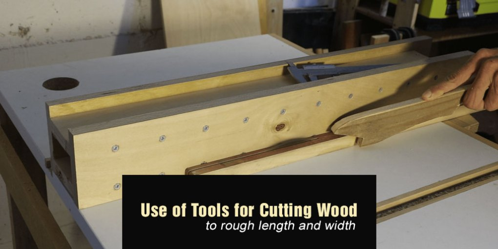 Use of Power Tools for Cutting Wood to Rough Length and Width