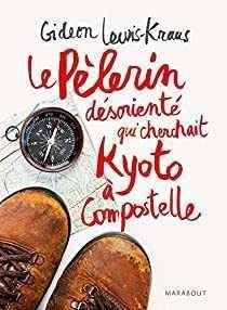 Livres voyage Le pèlerin désorienté qui cherchait Kyoto à Compostelle