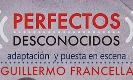 PERFECTOS DESCONOCIDOS… la comedia más hilarante AHORA CON ELENCO NACIONAL