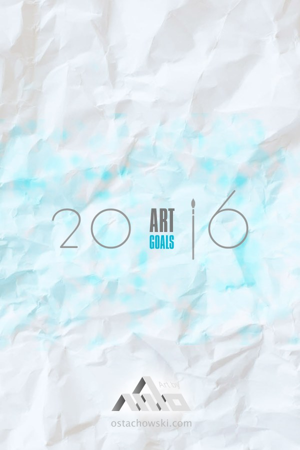 Art Goals for 2016 by Martin Lukas Ostachowski