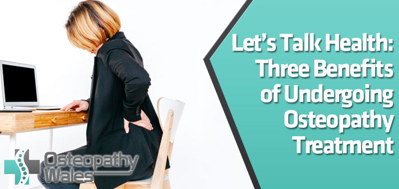 Let's Talk Health: Three Benefits of Undergoing Osteopathy Treatment