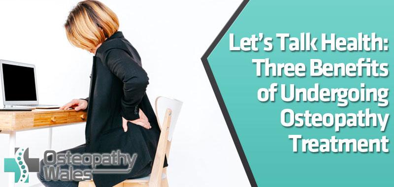 Let's Talk Health: Three Benefits of Undergoing Osteopathy Treatment